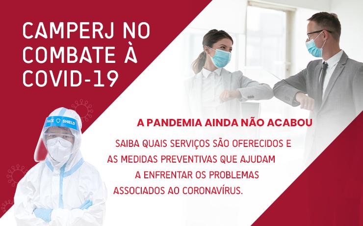 CAMPERJ NO COMBATE À COVID-19 - A PANDEMIA AINDA NÃO ACABOU