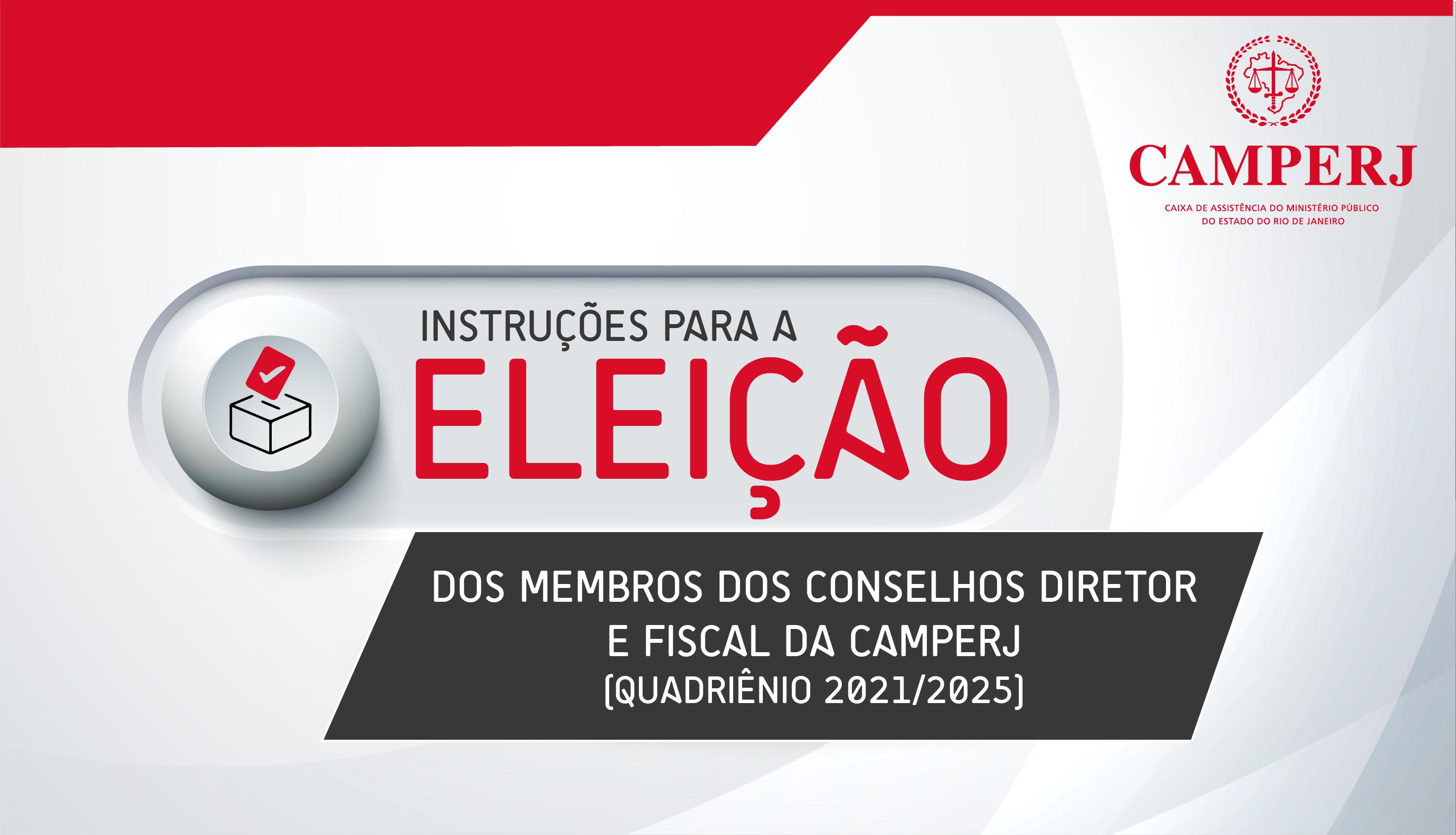 Instruções para a Eleição dos Membros dos Conselhos Diretor e Fiscal da CAMPERJ (Quadriênio 2021/2025)