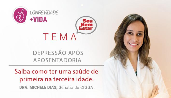 Dra. Michele Dias - Geriatra do CIGGA fala sobre depressão após a aposentadoria.